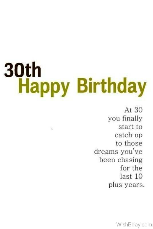 At Thirty You Finally Start TO Catch Up To THose Dreams You Have Chasing For THe Last Ten Year Plus