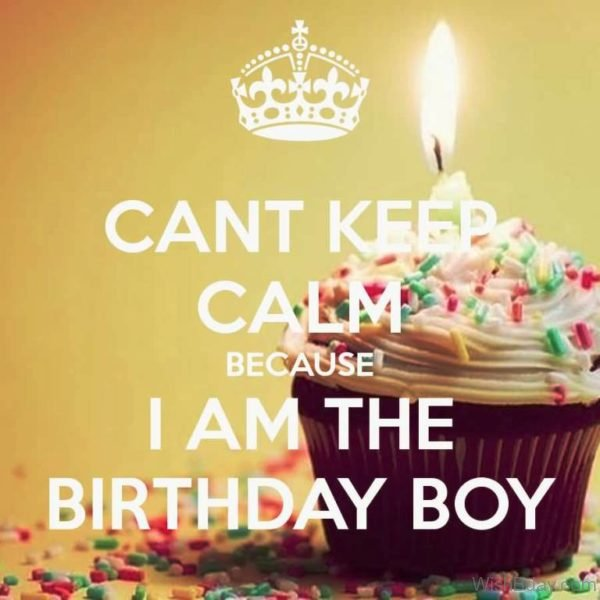 Cant Keep Calm Because I Am The Birthday Boy