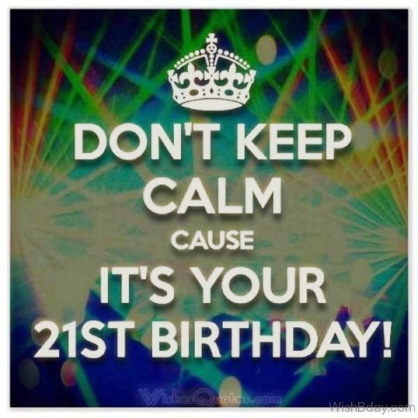 Dont Keep Calm Cause Its Your Birthday