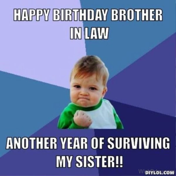 Happy Birthday Brother In Law Another Year Of Surviving My Sister