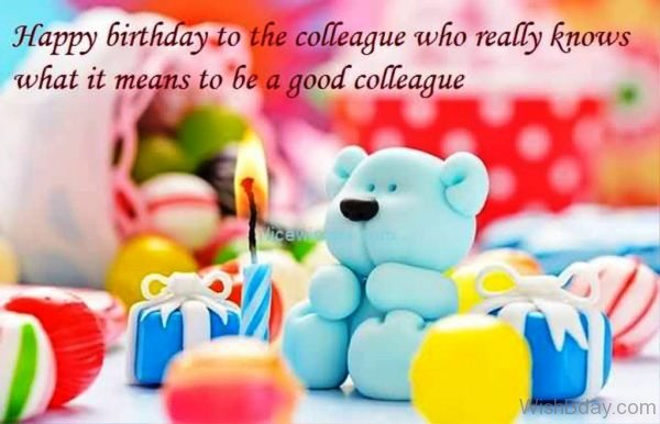 Happy Birthday To A Colleagure Who Really Knows What It Means To Be A Good Colleague