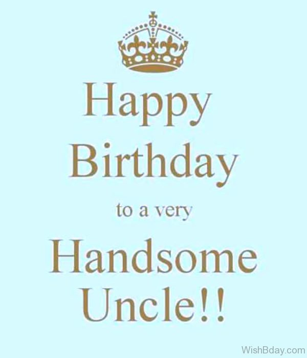 Happy Birthday To A Very Handsome Uncle