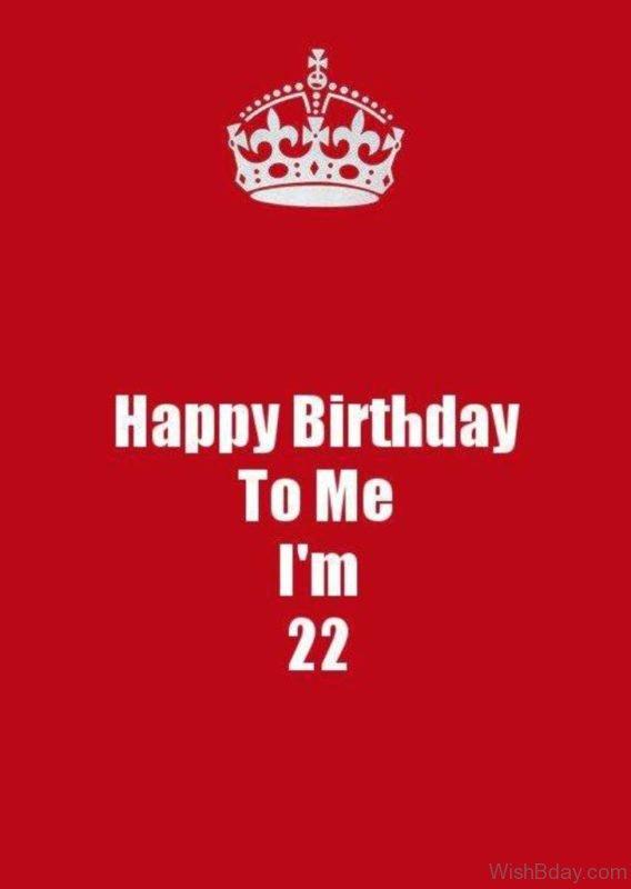Happy Birthday To Me I Am TWenty Two