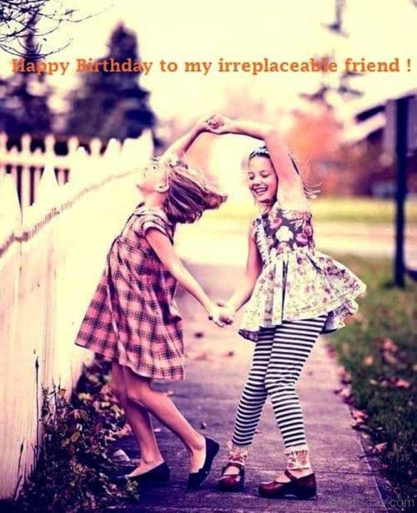 Happy Birthday To My Irreplaceable Friend