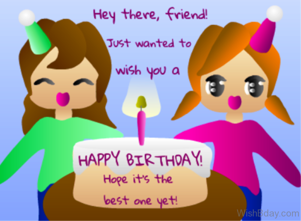Hey There Friend Just Wanted To Wish You A Happy Birthday