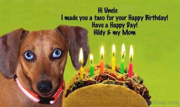 Hi Uncle I MAde You A Taco For Your Happy Birthday