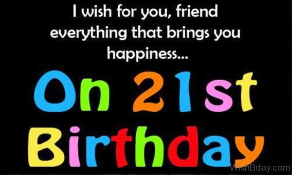 I Wish For You Friend Everything That Brings You Happiness