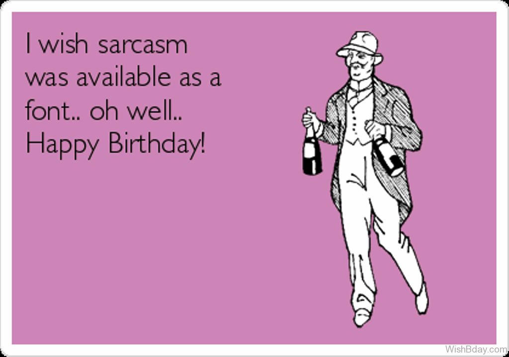 13 Sarcastic Birthday Wishes – Sarcastic Birthday Greetings