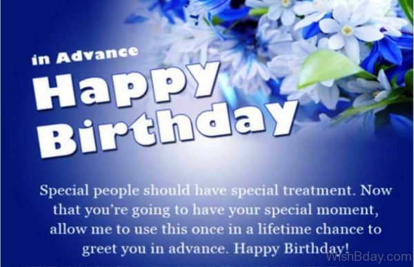 In Advance Happy Birthday Special People Should Have Special Treatment