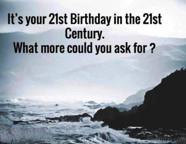 Its Your Twenty First Birthday In The Twenty First Century