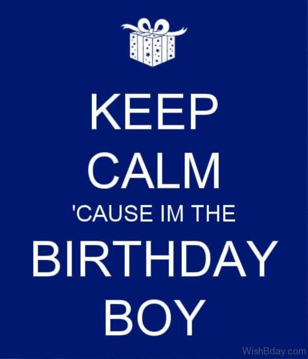 Keep Calm And Cause I Am The Birthday Boy