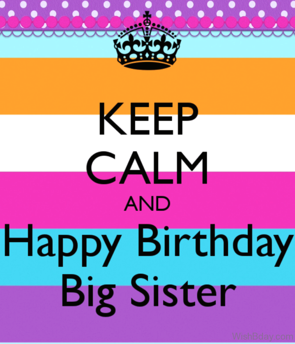 Keep Calm And Happy Birthday Big Sister 1