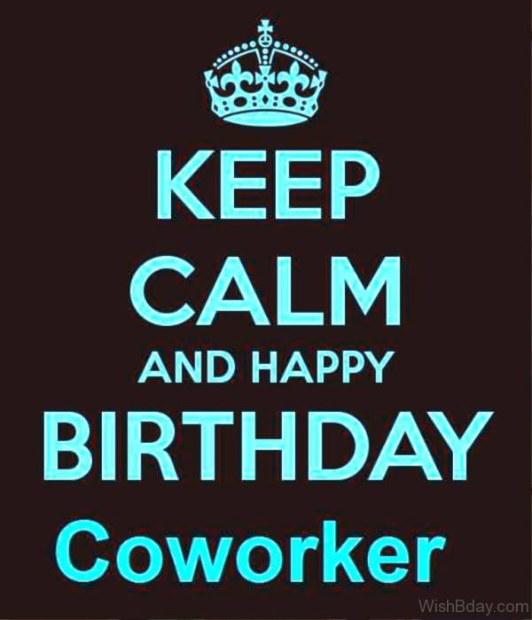 Keep Calm And Happy Birthday Coworker