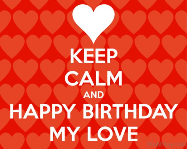Keep Calm And Happy Birthday My Love