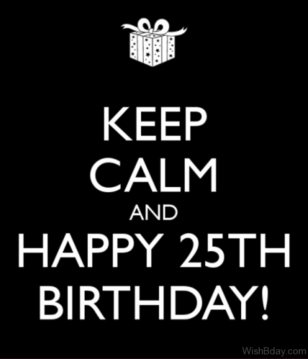 Keep Calm And Happy Twenty Fifth Birthday