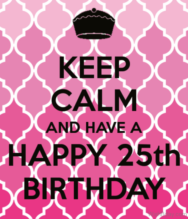 Keep Calm And Have Twenty Fifth Birthday