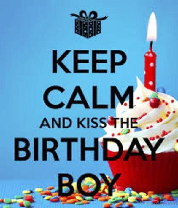 Keep Calm And Kiss The Birthday Boy