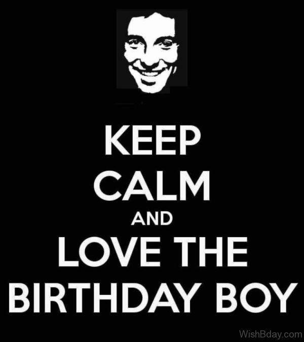 Keep Calm And Love The Birthday Boy
