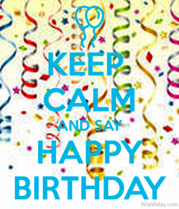 Keep Calm And Say Happy Birthday