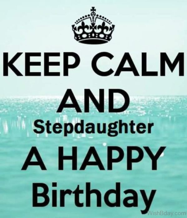 Keep Calm And Stepdaughter A Happy Birthday