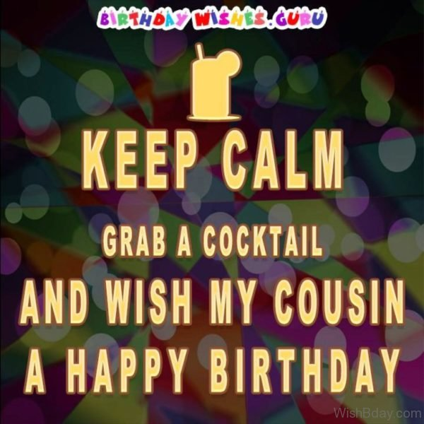 Keep Calm And Wish My Cousin a Happy Birthday