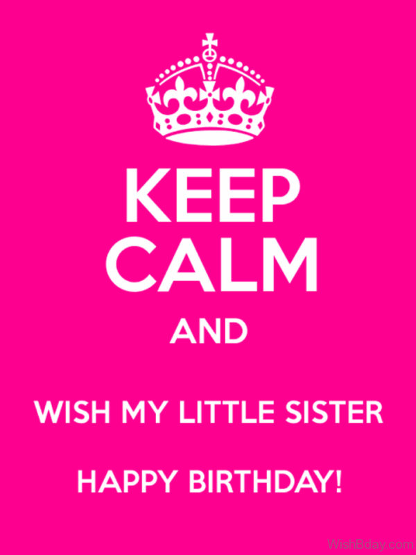 Keep Calm And Wish My Little Sister Happy Birthday