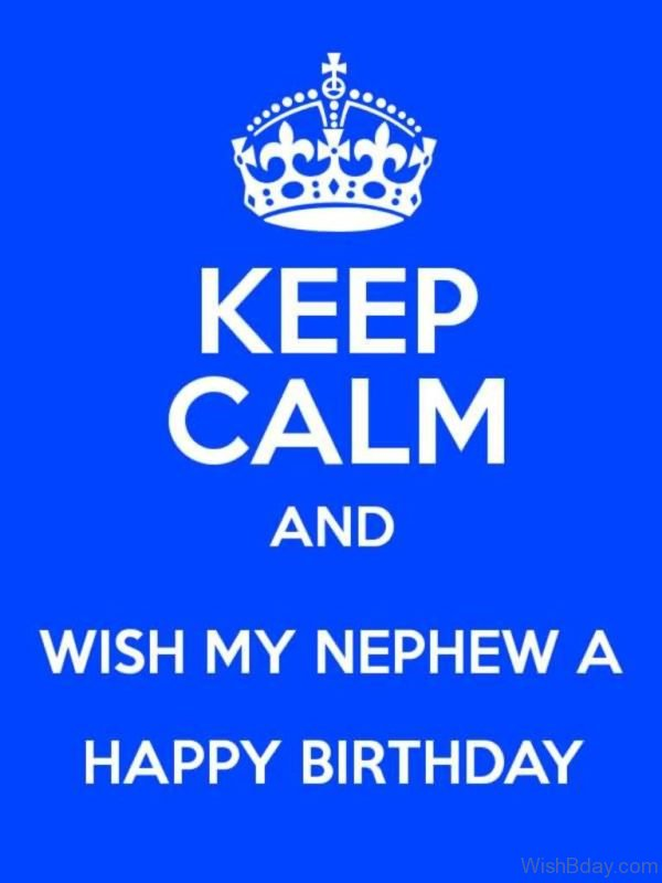 Keep Calm And Wish My Nephew A Happy Birthday