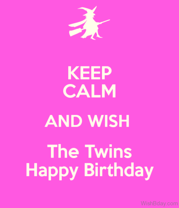Keep Calm And Wish The Twins Happy Birthday
