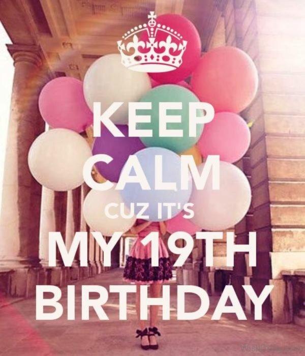 Keep Calm Cause Its My Nineteenth Birthday