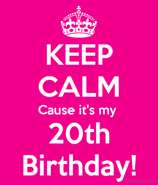 Keep Calm Cause Its My Twentyth Birthday