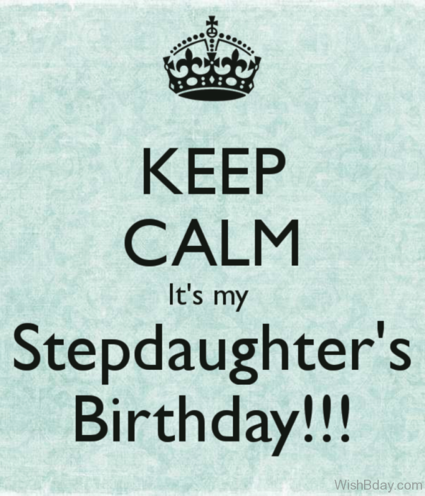Keep Calm Its My Step Daughter s Birthday