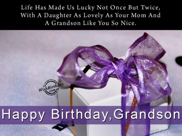 Life Has Made Us Lucky Not Once But Twice – Happy Birthday Grandson