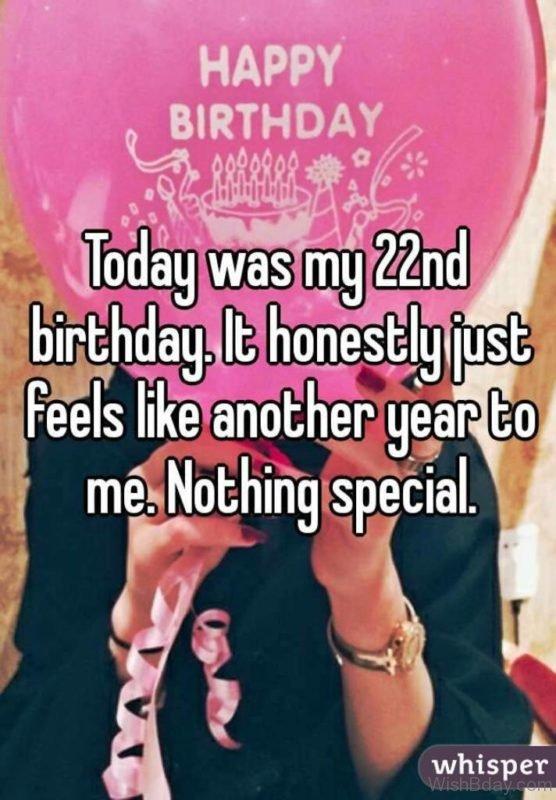 TOday Was My Twenty Second Birthday