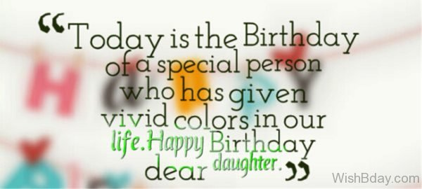 Today Is The Birthday Of A Special Person Who Has Given Vivid colors On Your Life