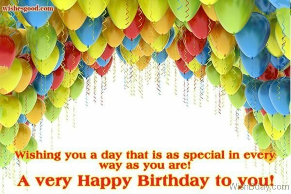 Wishing You A Day That Is As Special In Every Way As You Are  One