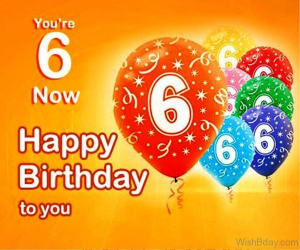 You Are Six Now Happy Birthday To You