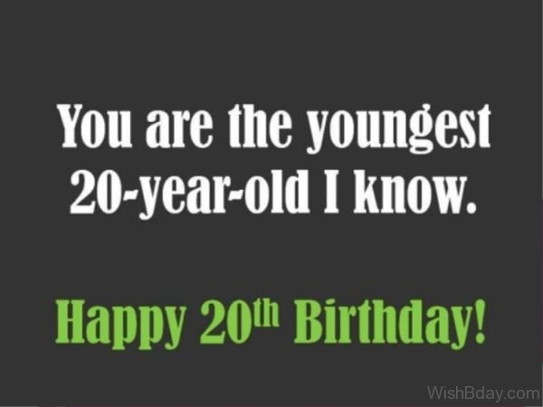 You Are The Youngest Twenty Year Old I Know