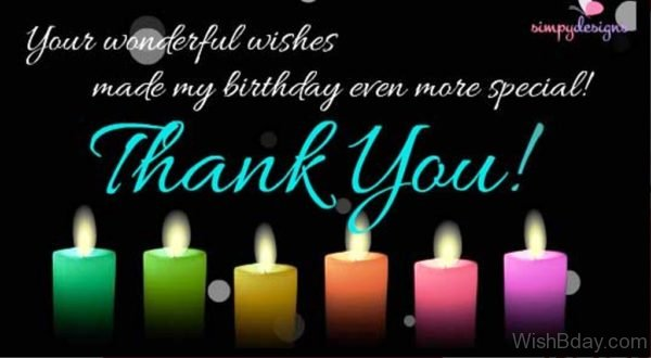 Your Wonderful Wishes Made My Birthday Even More Special Thank You
