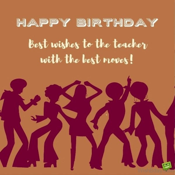 Happy Birthday Best Wishes To The Teacher With The Best Moves