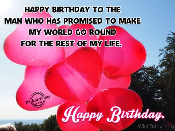 Happy Birthday To Me Man Who Has Promised To Make My World