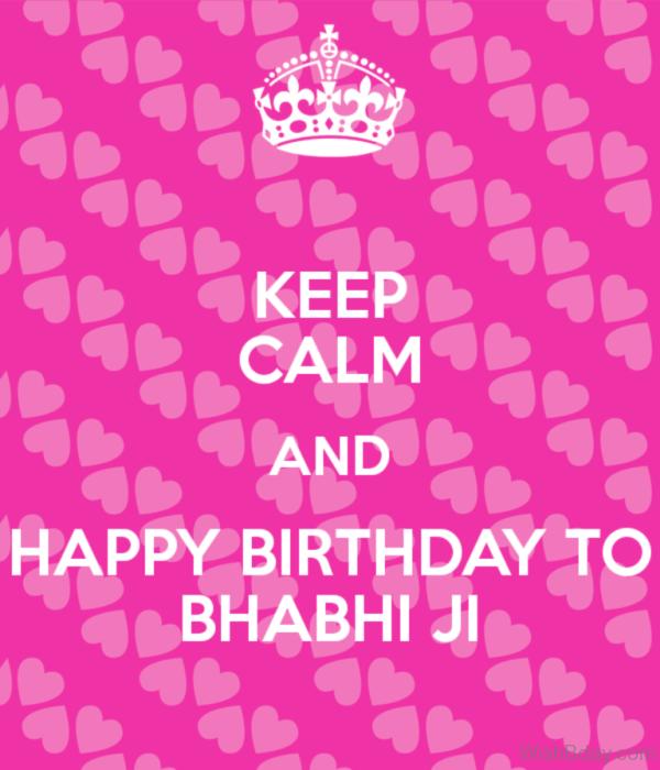 Keep Calm And Happy Birthday To Bhabhi Ji