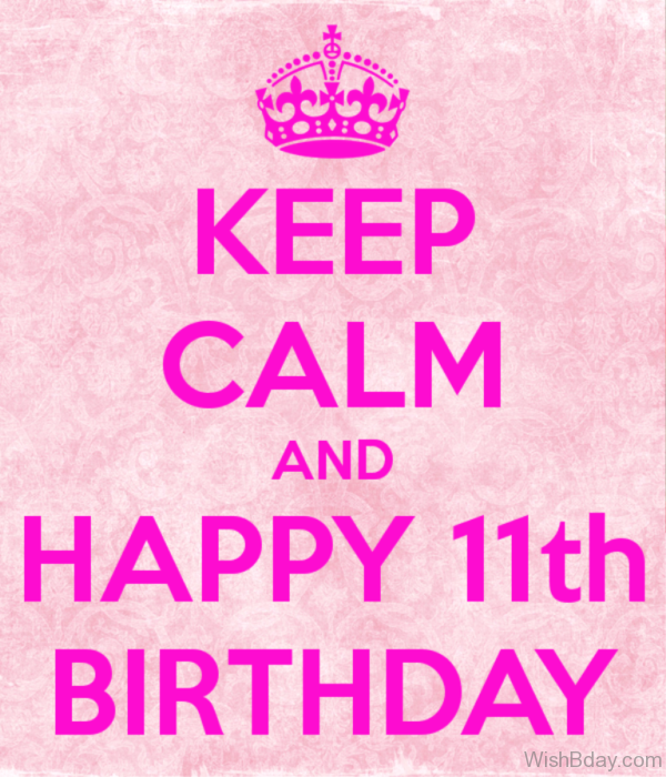 Keep Calm Anf Happy Eleventh birthday