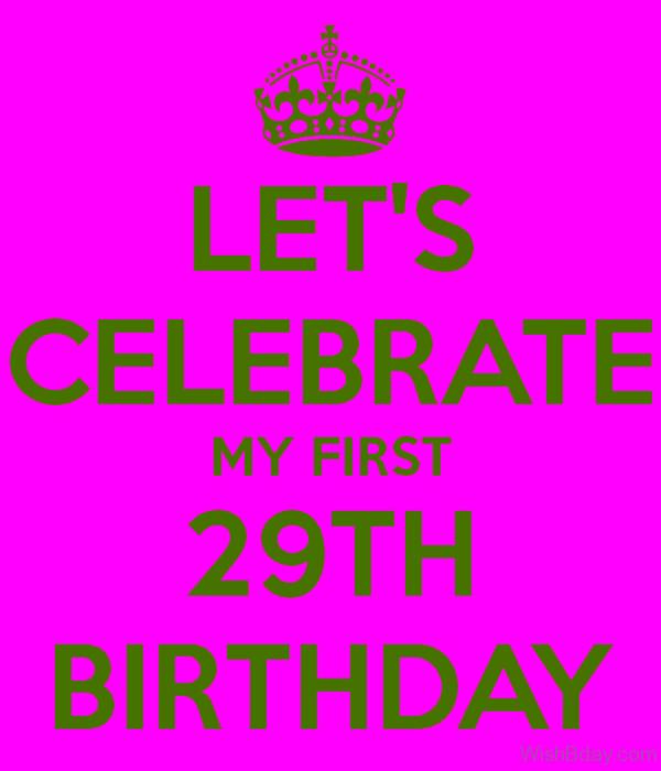 Let Celebrate My First Twenty Nineth Birthday