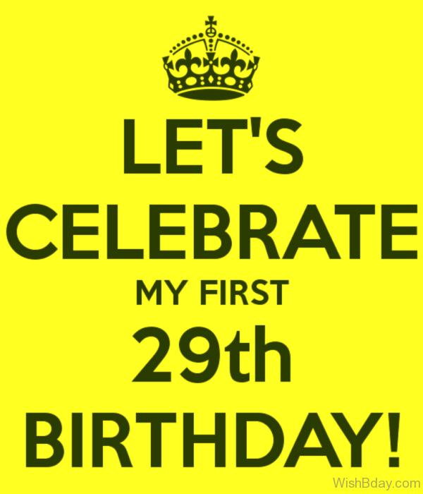 Lets Celebrate My First Twenty Nineth Birthday