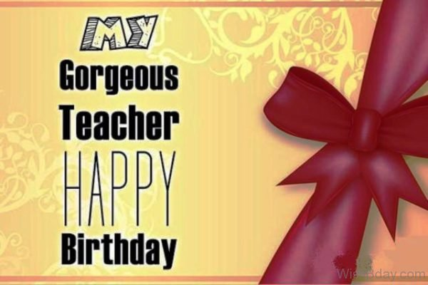 My Gorgeous Teacher Happy Birthday Nice Picture