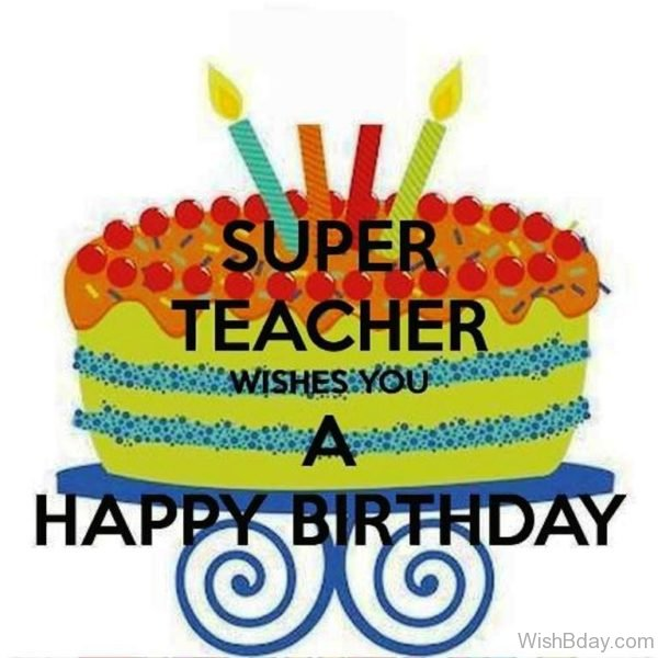 Super Teacher Wishes You A Happy Birthday