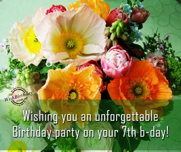 Wishing You An UNforgetable Birthday Party On Your Seventh Birthday